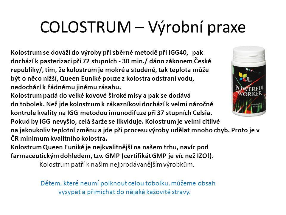 COLOSTRUM – Výrobní praxe Kolostrum se dováží do výroby při sběrné metodě při IGG40, pak dochází k pasterizaci při 72 stupních - 30 min./ dáno zákonem