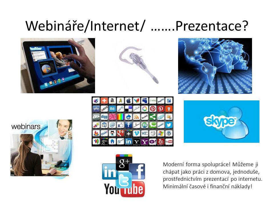 Webináře/Internet/ …….Prezentace? Moderní forma spolupráce! Můžeme ji chápat jako práci z domova, jednoduše, prostřednictvím prezentací po internetu.