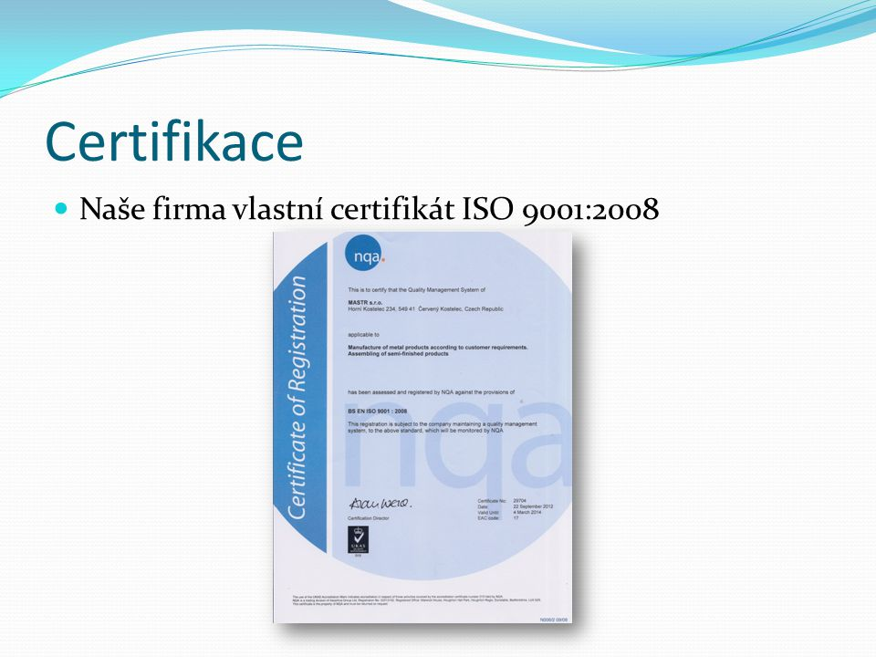 Certifikace Naše firma vlastní certifikát ISO 9001:2008
