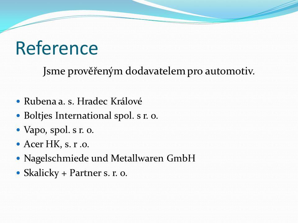 Reference Jsme prověřeným dodavatelem pro automotiv. Rubena a. s. Hradec Králové Boltjes International spol. s r. o. Vapo, spol. s r. o. Acer HK, s. r