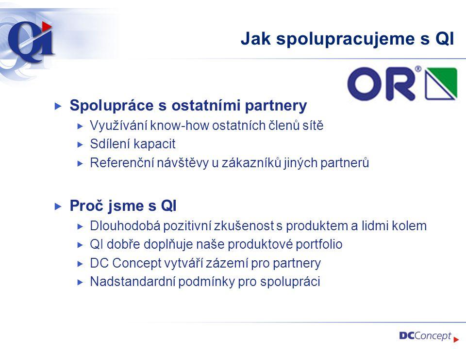 Jak spolupracujeme s QI  Spolupráce s ostatními partnery  Využívání know-how ostatních členů sítě  Sdílení kapacit  Referenční návštěvy u zákazníků jiných partnerů  Proč jsme s QI  Dlouhodobá pozitivní zkušenost s produktem a lidmi kolem  QI dobře doplňuje naše produktové portfolio  DC Concept vytváří zázemí pro partnery  Nadstandardní podmínky pro spolupráci