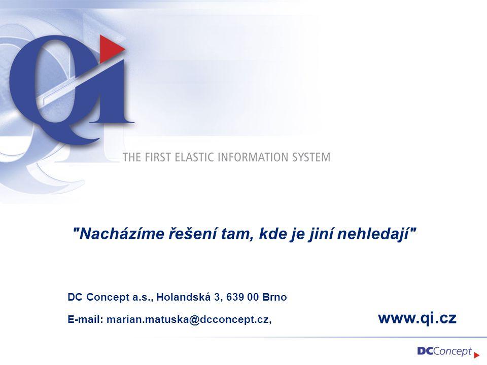 Nacházíme řešení tam, kde je jiní nehledají DC Concept a.s., Holandská 3, 639 00 Brno E-mail: marian.matuska@dcconcept.cz, www.qi.cz