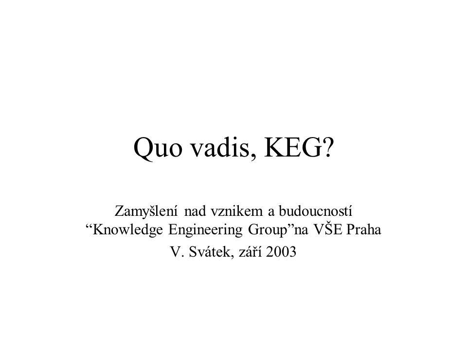 """Quo vadis, KEG? Zamyšlení nad vznikem a budoucností """"Knowledge Engineering Group""""na VŠE Praha V. Svátek, září 2003"""