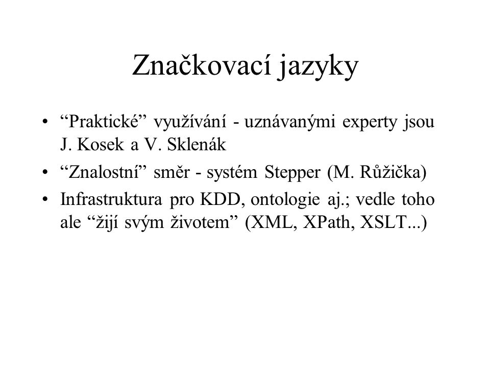 """Značkovací jazyky """"Praktické"""" využívání - uznávanými experty jsou J. Kosek a V. Sklenák """"Znalostní"""" směr - systém Stepper (M. Růžička) Infrastruktura"""