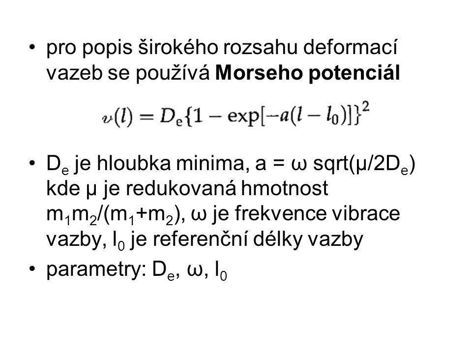 pro popis širokého rozsahu deformací vazeb se používá Morseho potenciál D e je hloubka minima, a = ω sqrt(μ/2D e ) kde μ je redukovaná hmotnost m 1 m 2 /(m 1 +m 2 ), ω je frekvence vibrace vazby, l 0 je referenční délky vazby parametry: D e, ω, l 0
