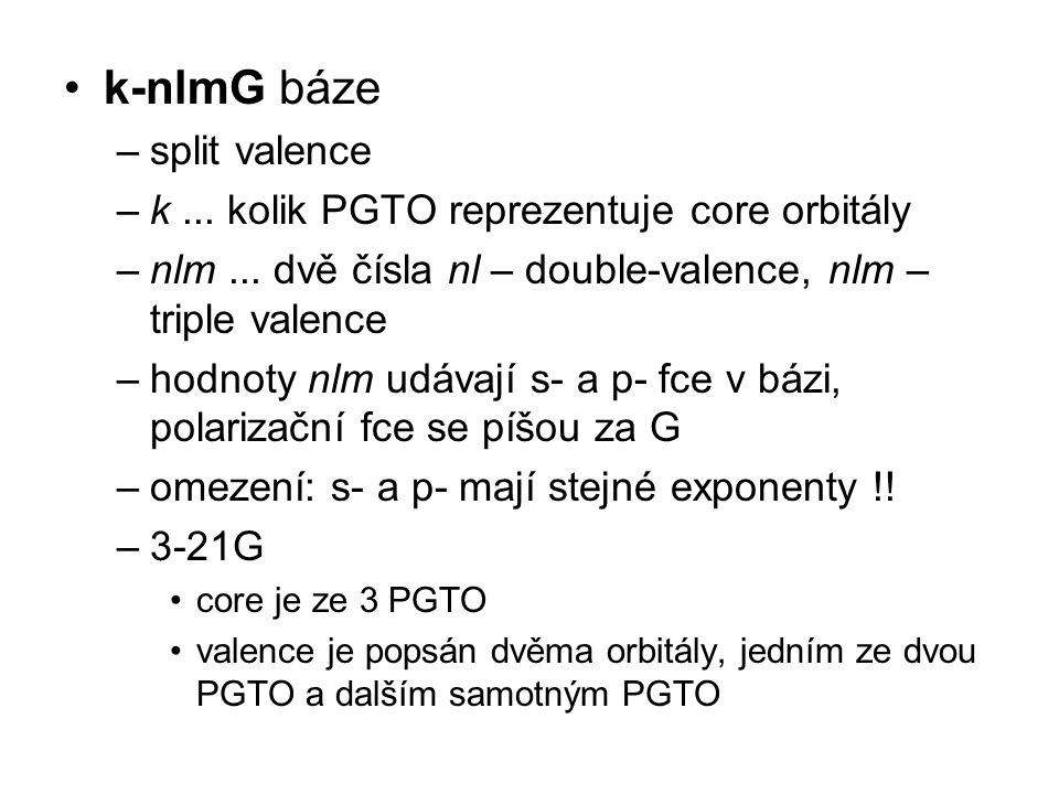 k-nlmG báze –split valence –k... kolik PGTO reprezentuje core orbitály –nlm...