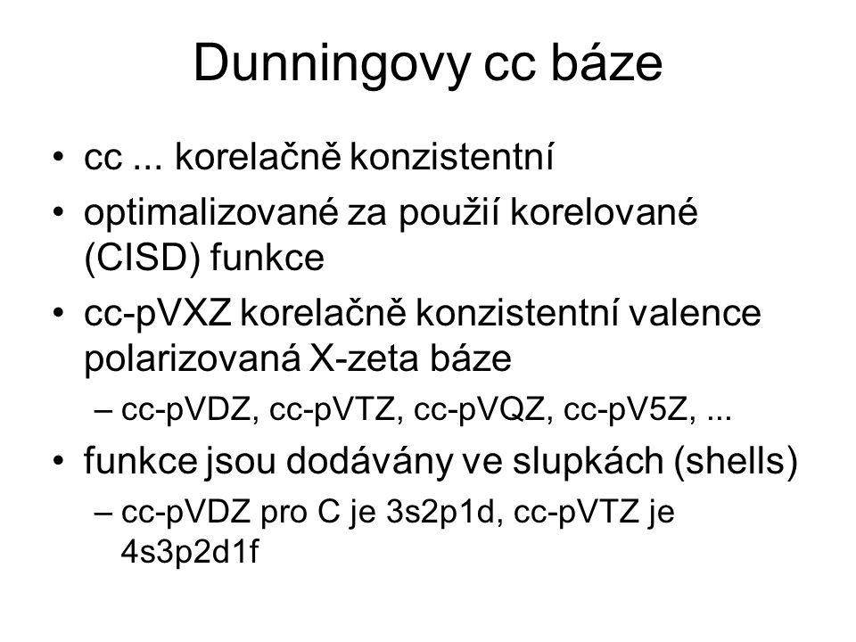 Dunningovy cc báze cc... korelačně konzistentní optimalizované za použií korelované (CISD) funkce cc-pVXZ korelačně konzistentní valence polarizovaná