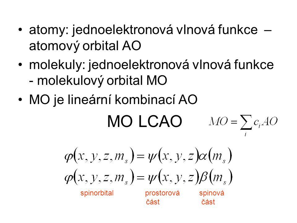 atomy: jednoelektronová vlnová funkce – atomový orbital AO molekuly: jednoelektronová vlnová funkce - molekulový orbital MO MO je lineární kombinací AO MO LCAO spinorbital prostorováspinová část část