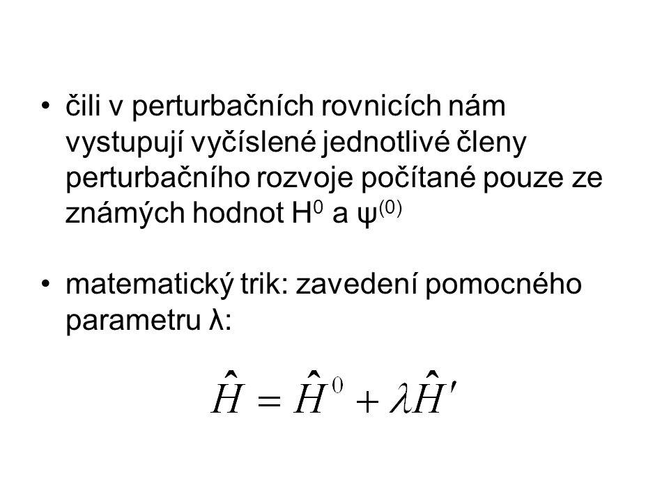 čili v perturbačních rovnicích nám vystupují vyčíslené jednotlivé členy perturbačního rozvoje počítané pouze ze známých hodnot H 0 a ψ (0) matematický trik: zavedení pomocného parametru λ: