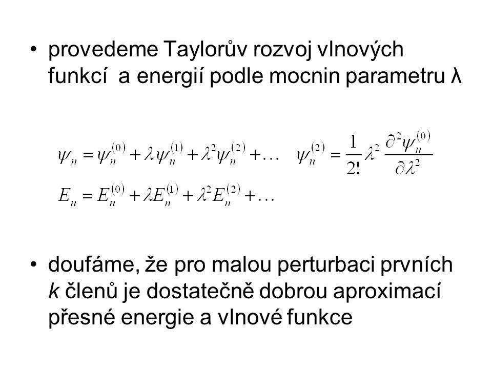provedeme Taylorův rozvoj vlnových funkcí a energií podle mocnin parametru λ doufáme, že pro malou perturbaci prvních k členů je dostatečně dobrou aproximací přesné energie a vlnové funkce