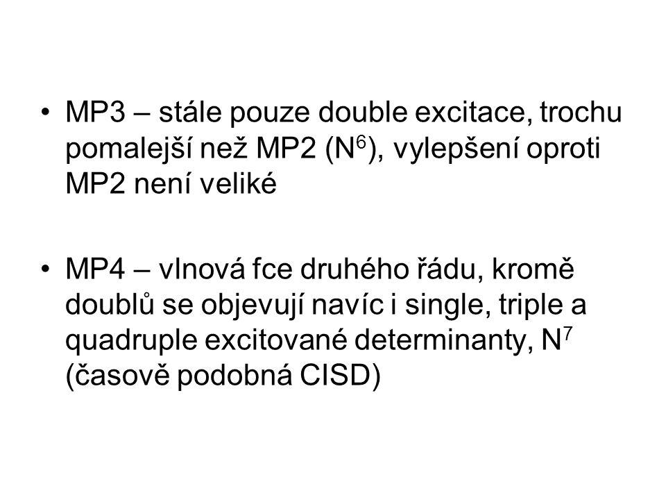 MP3 – stále pouze double excitace, trochu pomalejší než MP2 (N 6 ), vylepšení oproti MP2 není veliké MP4 – vlnová fce druhého řádu, kromě doublů se objevují navíc i single, triple a quadruple excitované determinanty, N 7 (časově podobná CISD)