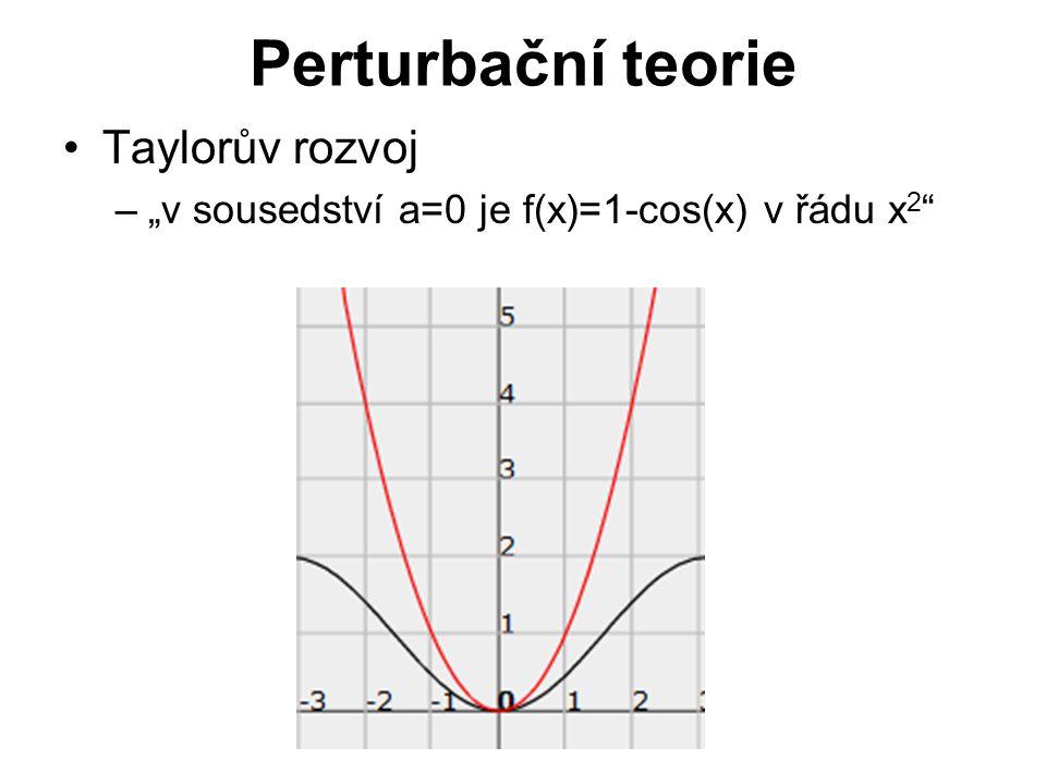 """Perturbační teorie Taylorův rozvoj –""""v sousedství a=0 je f(x)=1-cos(x) v řádu x 2"""