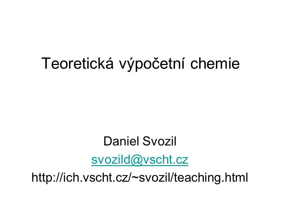Teoretická výpočetní chemie Daniel Svozil svozild@vscht.cz http://ich.vscht.cz/~svozil/teaching.html