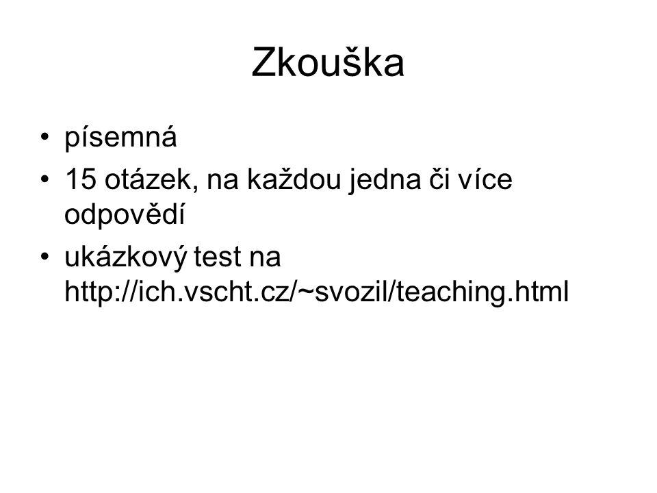 Zkouška písemná 15 otázek, na každou jedna či více odpovědí ukázkový test na http://ich.vscht.cz/~svozil/teaching.html