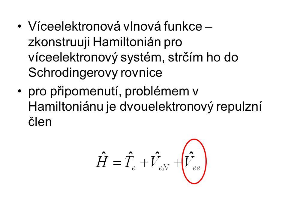 Víceelektronová vlnová funkce – zkonstruuji Hamiltonián pro víceelektronový systém, strčím ho do Schrodingerovy rovnice pro připomenutí, problémem v H