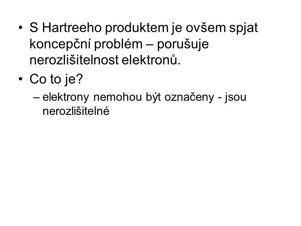 S Hartreeho produktem je ovšem spjat koncepční problém – porušuje nerozlišitelnost elektronů. Co to je? –elektrony nemohou být označeny - jsou nerozli