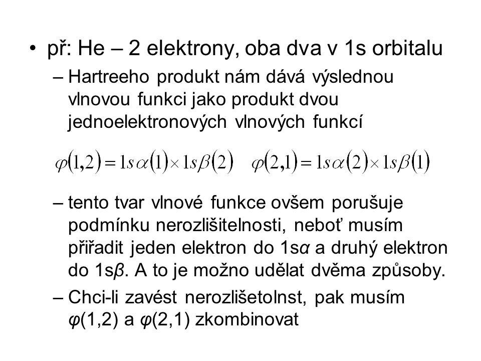 př: He – 2 elektrony, oba dva v 1s orbitalu –Hartreeho produkt nám dává výslednou vlnovou funkci jako produkt dvou jednoelektronových vlnových funkcí