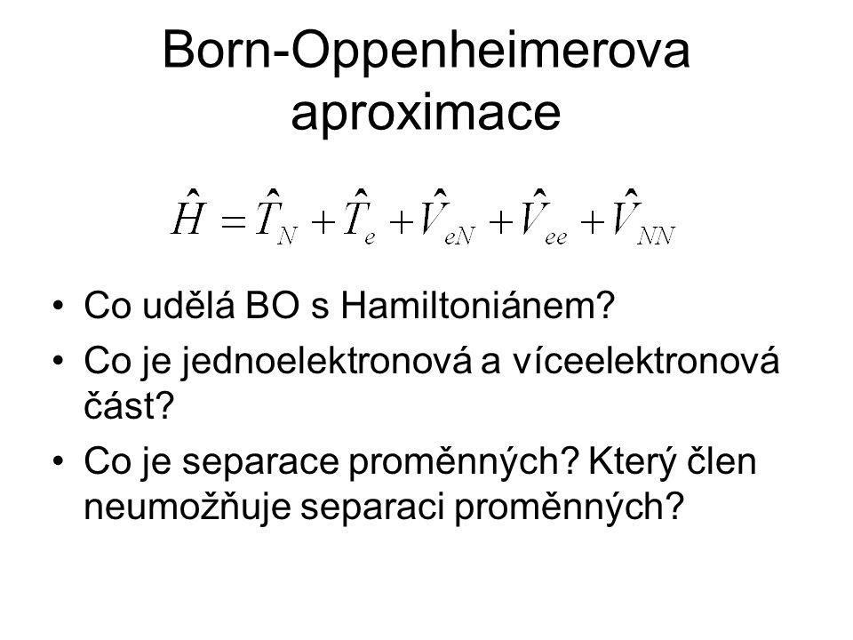 Born-Oppenheimerova aproximace Co udělá BO s Hamiltoniánem? Co je jednoelektronová a víceelektronová část? Co je separace proměnných? Který člen neumo