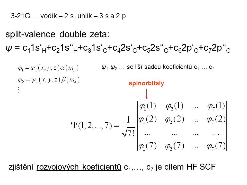 zjištění rozvojových koeficientů c 1,…, c 7 je cílem HF SCF split-valence double zeta: ψ = c 1 1s' H +c 2 1s'' H +c 3 1s' C +c 4 2s' C +c 5 2s'' C +c