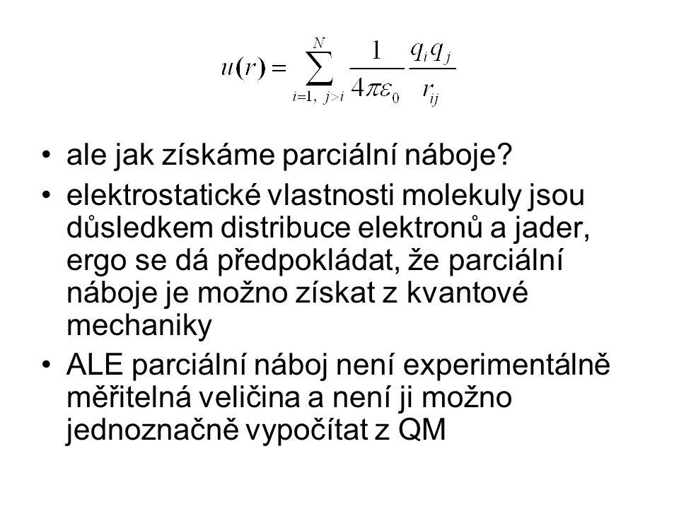 ale jak získáme parciální náboje? elektrostatické vlastnosti molekuly jsou důsledkem distribuce elektronů a jader, ergo se dá předpokládat, že parciál