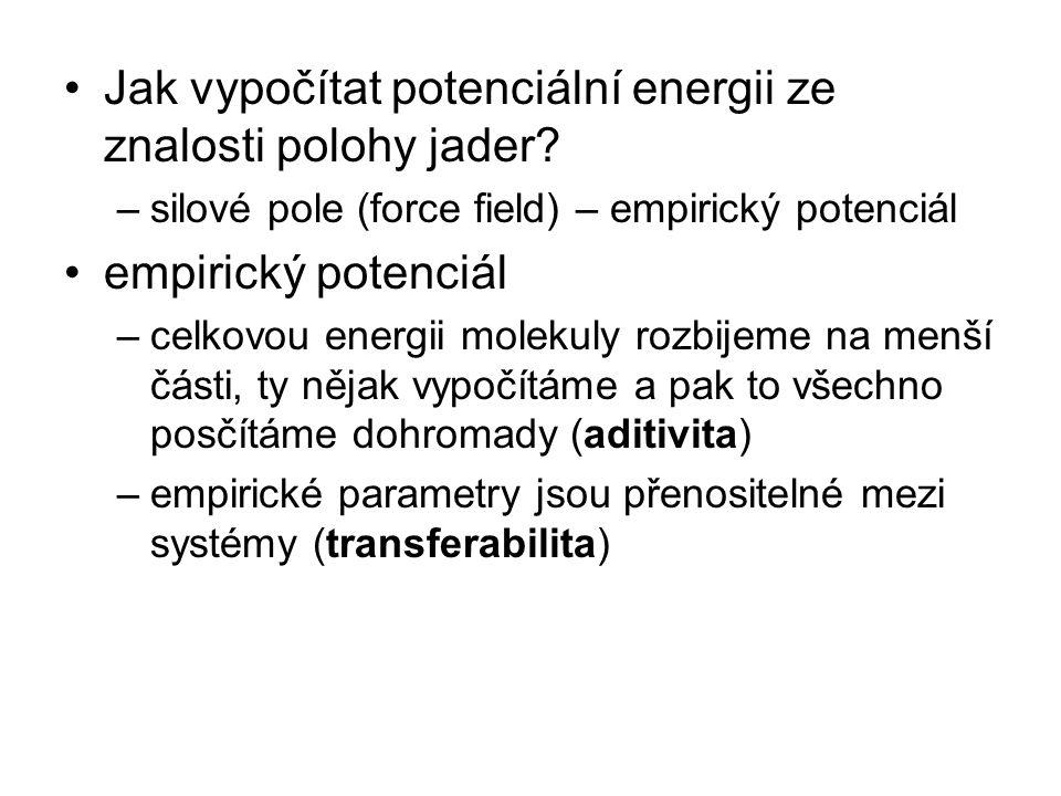 Jak vypočítat potenciální energii ze znalosti polohy jader? –silové pole (force field) – empirický potenciál empirický potenciál –celkovou energii mol