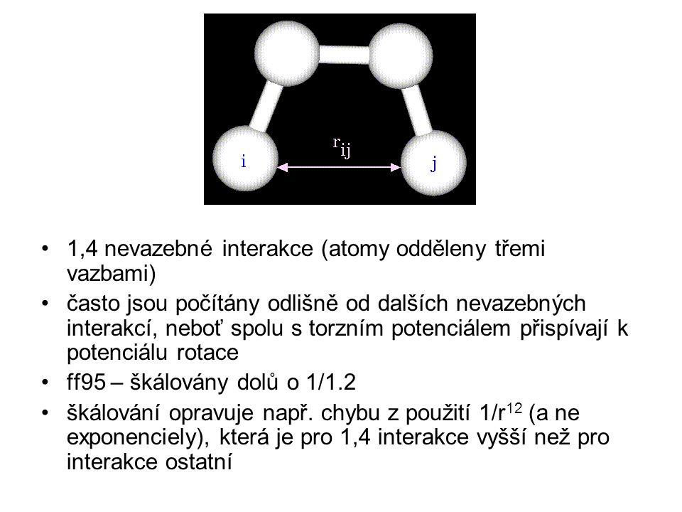 1,4 nevazebné interakce (atomy odděleny třemi vazbami) často jsou počítány odlišně od dalších nevazebných interakcí, neboť spolu s torzním potenciálem přispívají k potenciálu rotace ff95 – škálovány dolů o 1/1.2 škálování opravuje např.