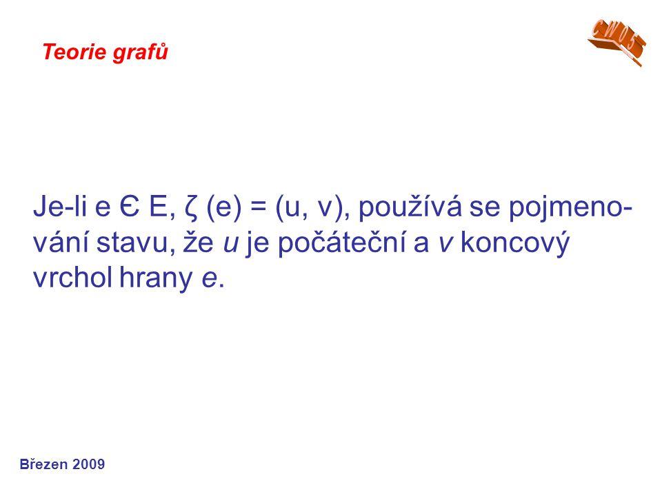 Je-li e Є E, ζ (e) = (u, v), používá se pojmeno- vání stavu, že u je počáteční a v koncový vrchol hrany e. Teorie grafů Březen 2009