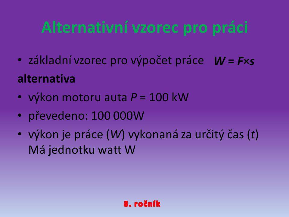 Alternativní vzorec pro práci základní vzorec pro výpočet práce alternativa výkon motoru auta P = 100 kW převedeno: 100 000W výkon je práce (W) vykona