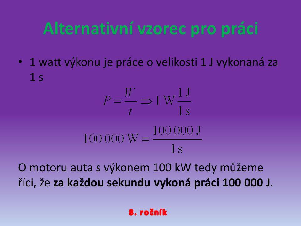 1 watt výkonu je práce o velikosti 1 J vykonaná za 1 s O motoru auta s výkonem 100 kW tedy můžeme říci, že za každou sekundu vykoná práci 100 000 J.