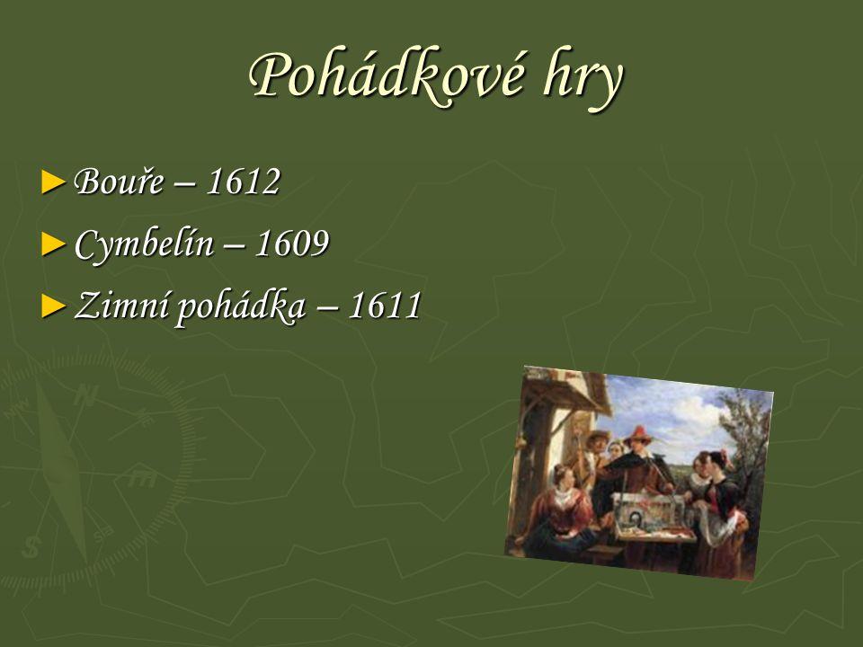 Pohádkové hry ► Bouře – 1612 ► Cymbelín – 1609 ► Zimní pohádka – 1611