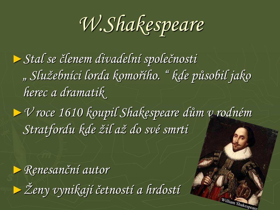 """W.Shakespeare ► Stal se členem divadelní společnosti """" Služebníci lorda komořího. """" kde působil jako herec a dramatik ► V roce 1610 koupil Shakespeare"""