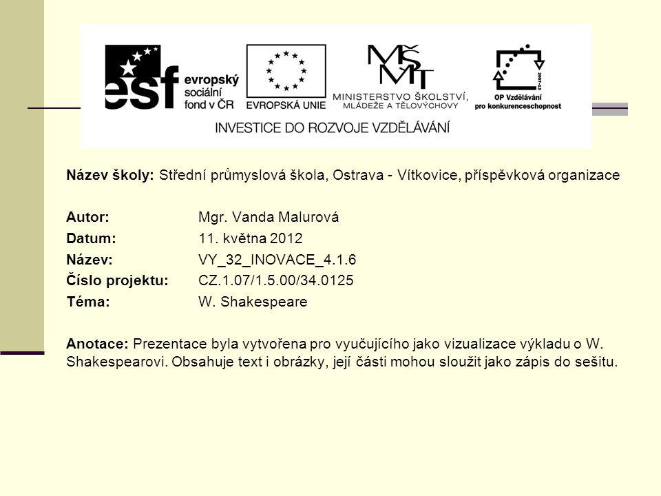 Název školy: Střední průmyslová škola, Ostrava - Vítkovice, příspěvková organizace Autor: Mgr. Vanda Malurová Datum: 11. května 2012 Název: VY_32_INOV