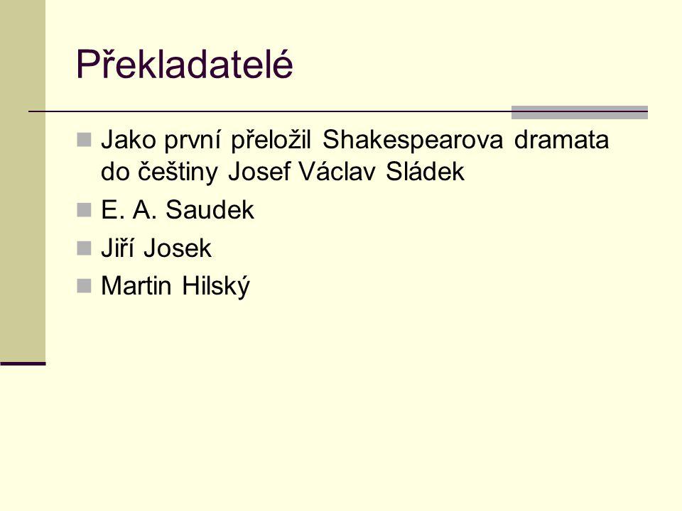 Překladatelé Jako první přeložil Shakespearova dramata do češtiny Josef Václav Sládek E. A. Saudek Jiří Josek Martin Hilský