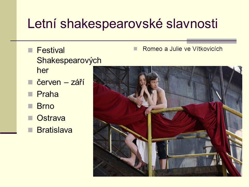 Letní shakespearovské slavnosti Festival Shakespearových her červen – září Praha Brno Ostrava Bratislava Romeo a Julie ve Vítkovicích