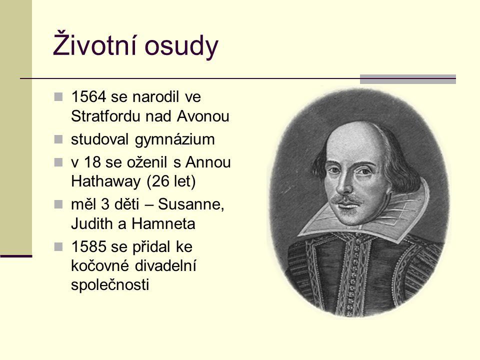 Životní osudy 1564 se narodil ve Stratfordu nad Avonou studoval gymnázium v 18 se oženil s Annou Hathaway (26 let) měl 3 děti – Susanne, Judith a Hamn
