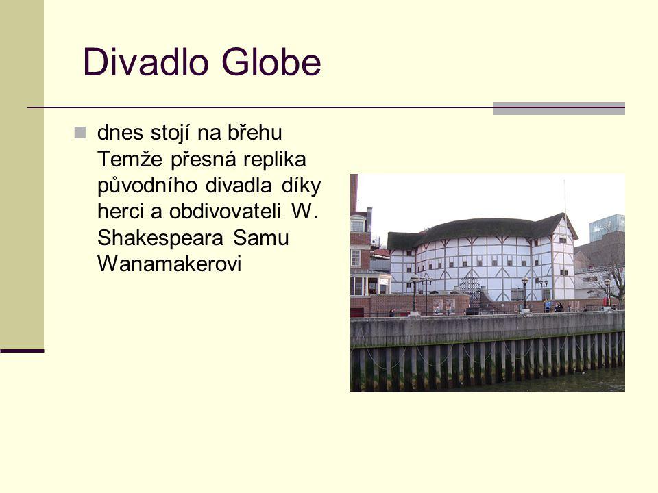 Divadlo Globe dnes stojí na břehu Temže přesná replika původního divadla díky herci a obdivovateli W. Shakespeara Samu Wanamakerovi