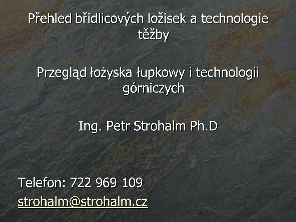 Přehled břidlicových ložisek a technologie těžby Przegląd łożyska łupkowy i technologii górniczych Ing. Petr Strohalm Ph.D Telefon: 722 969 109 stroha
