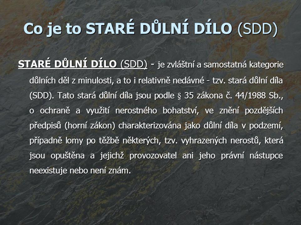 Co je to STARÉ DŮLNÍ DÍLO (SDD) STARÉ DŮLNÍ DÍLO (SDD) - je zvláštní a samostatná kategorie důlních děl z minulosti, a to i relativně nedávné - tzv.
