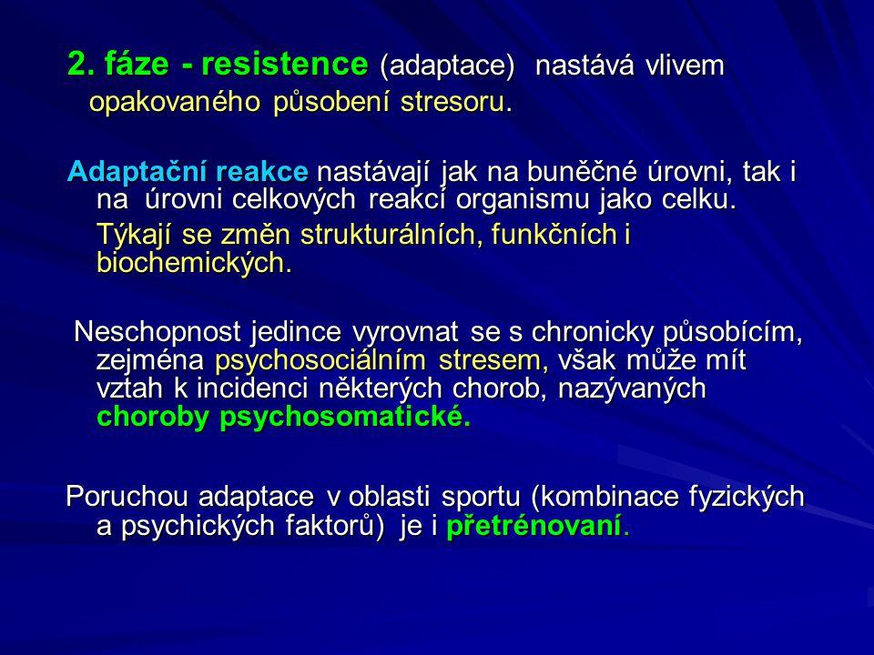 2.fáze - resistence (adaptace) nastává vlivem opakovaného působení stresoru.