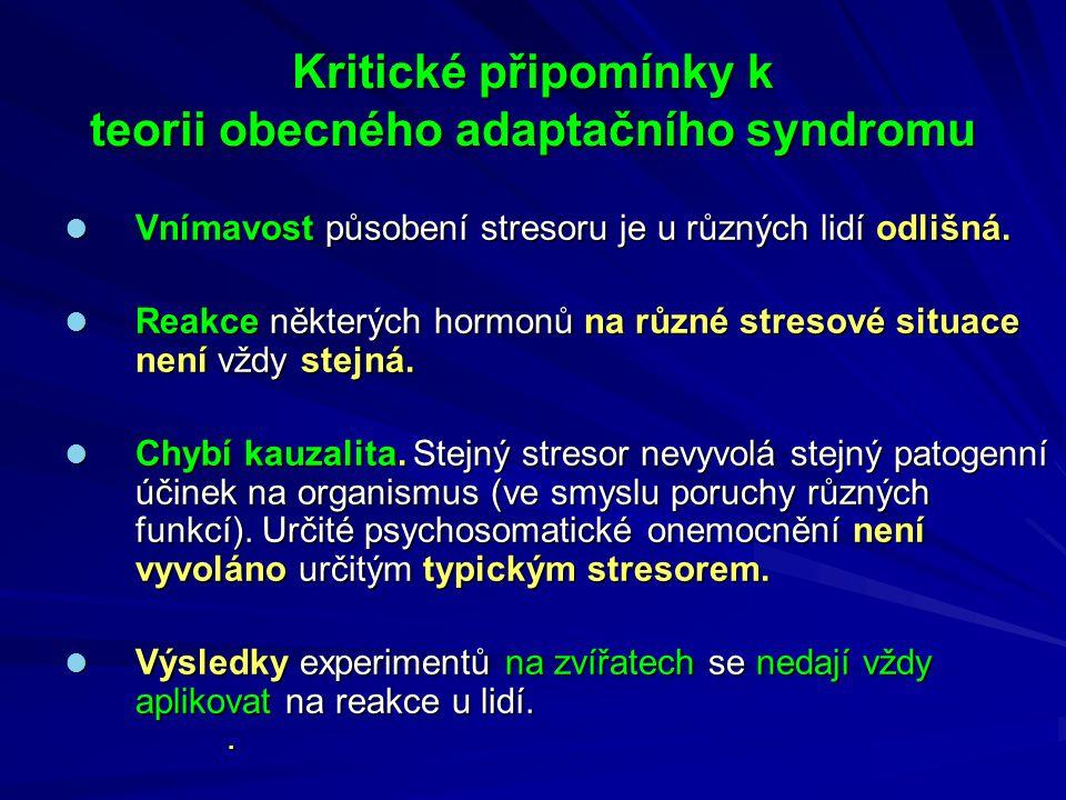 Kritické připomínky k teorii obecného adaptačního syndromu Vnímavost působení stresoru je u různých lidí odlišná.