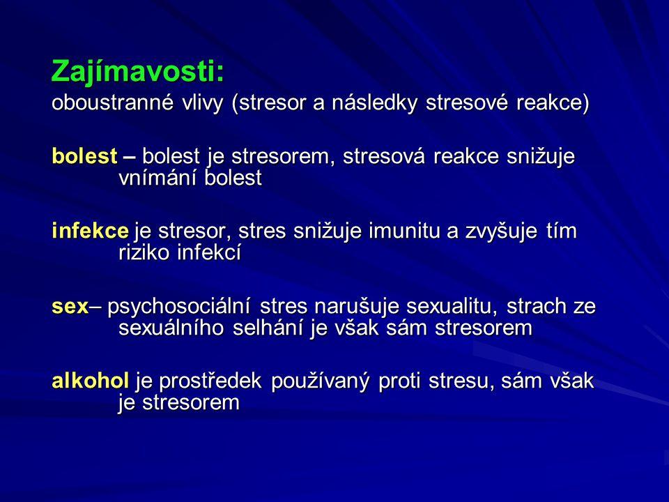 Zajímavosti: oboustranné vlivy (stresor a následky stresové reakce) bolest – bolest je stresorem, stresová reakce snižuje vnímání bolest infekce je stresor, stres snižuje imunitu a zvyšuje tím riziko infekcí sex– psychosociální stres narušuje sexualitu, strach ze sexuálního selhání je však sám stresorem alkohol je prostředek používaný proti stresu, sám však je stresorem