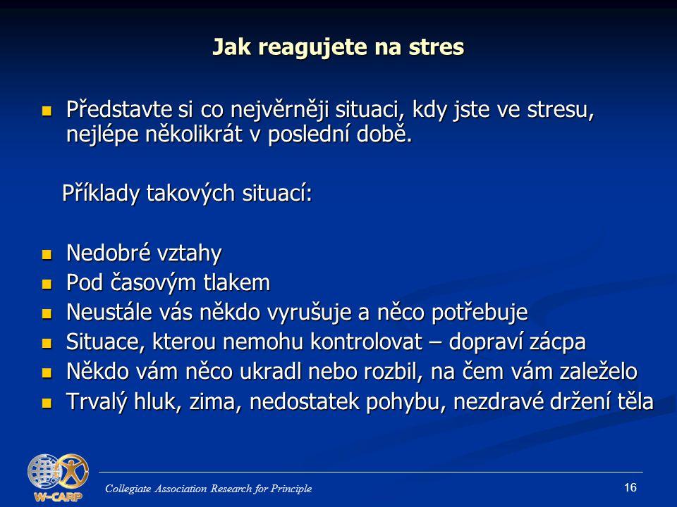 16 Jak reagujete na stres Představte si co nejvěrněji situaci, kdy jste ve stresu, nejlépe několikrát v poslední době. Představte si co nejvěrněji sit