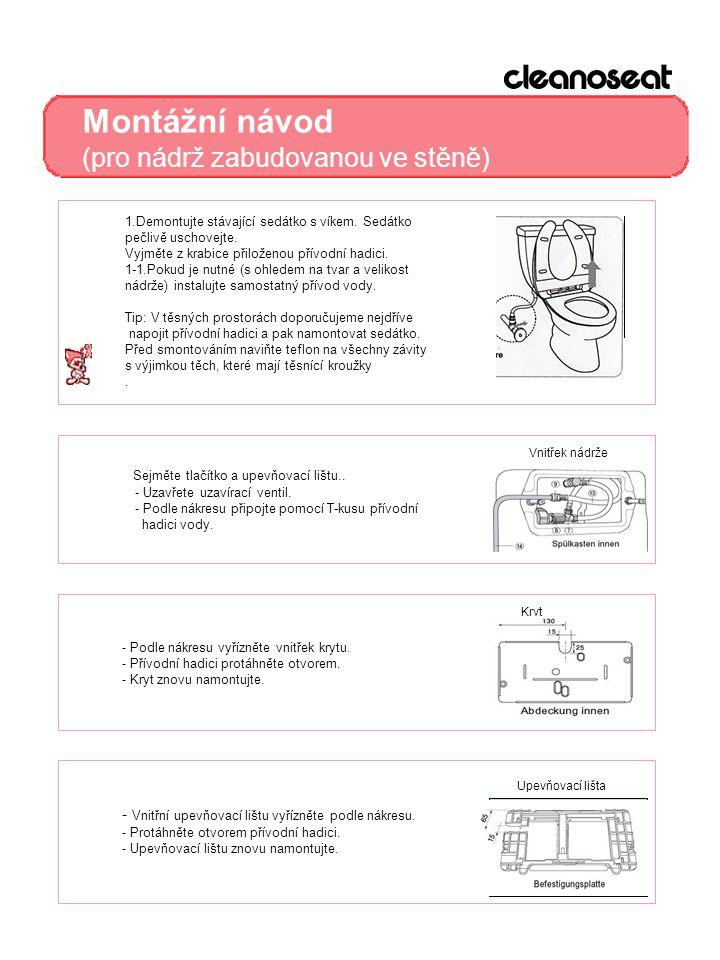 Montážní návod (pro nádrž zabudovanou ve stěně) 1.Demontujte stávající sedátko s víkem. Sedátko pečlivě uschovejte. Vyjměte z krabice přiloženou přívo