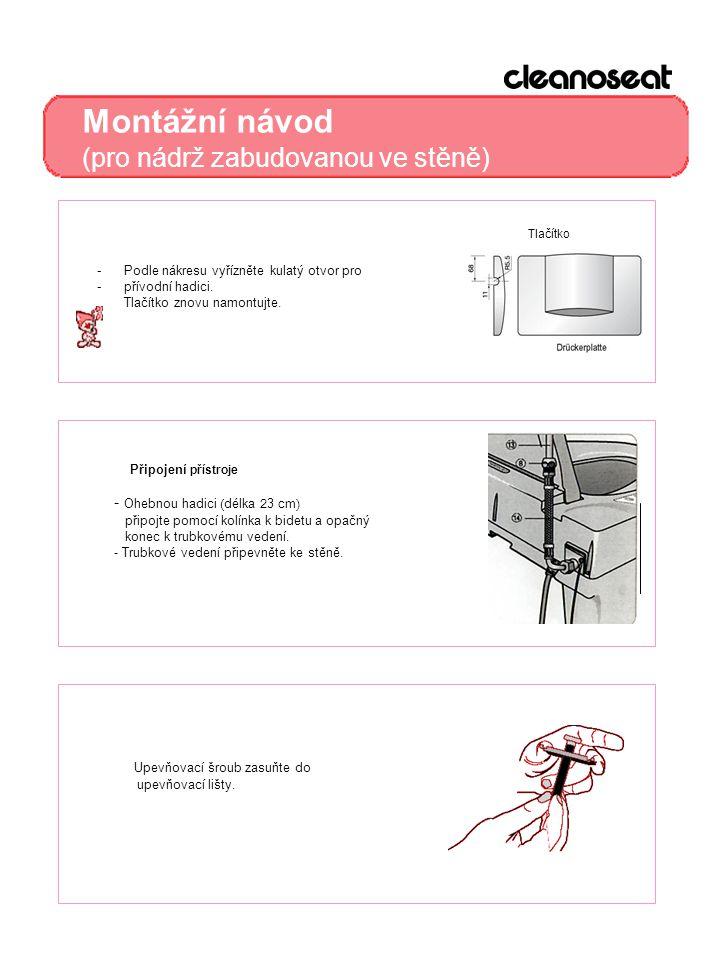 Montážní návod (pro nádrž zabudovanou ve stěně) -Podle nákresu vyřízněte kulatý otvor pro -přívodní hadici. Tlačítko znovu namontujte. Upevňovací šrou