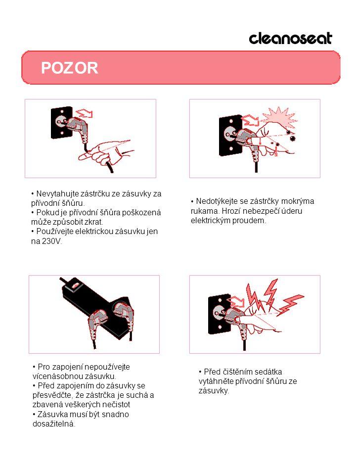 POZOR Nevytahujte zástrčku ze zásuvky za přívodní šňůru. Pokud je přívodní šňůra poškozená může způsobit zkrat. Používejte elektrickou zásuvku jen na