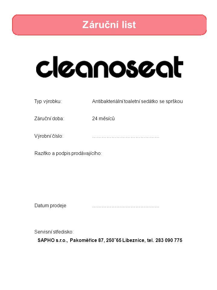 Záruční list Typ výrobku:Antibakteriální toaletní sedátko se sprškou Záruční doba:24 měsíců Výrobní číslo:…………………………………… Razítko a podpis prodávajícíh