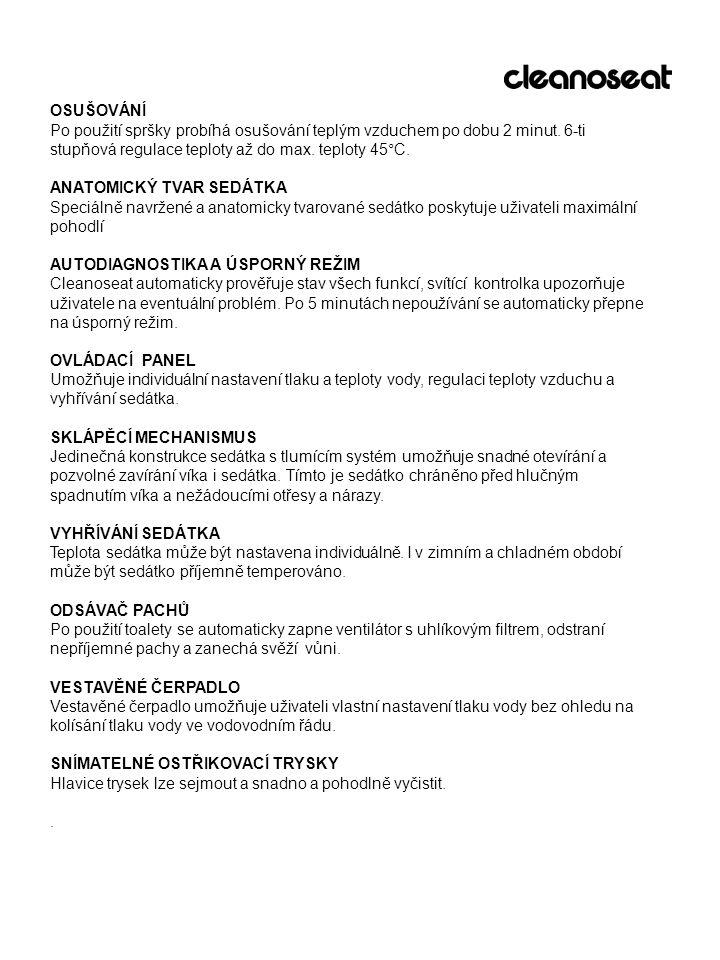 Popis výrobku Přední strana Zadní strana Síťový kabelPřípojka vody Síťová zástrčka Ovládací panel Vývod odsávače pachů Filtr pevných částic WC - víko Vyhřívané sedátko Tryska dámské spršky Otvor ventilátoru Senzor sedátka Kabel uzemnění Vestavěný filtr Tryska