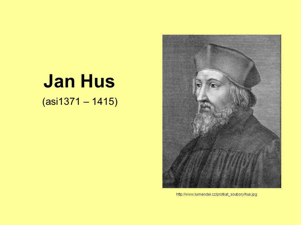 Jan Hus http://www.lumendei.cz/protkat_soubory/hus.jpg (asi1371 – 1415)