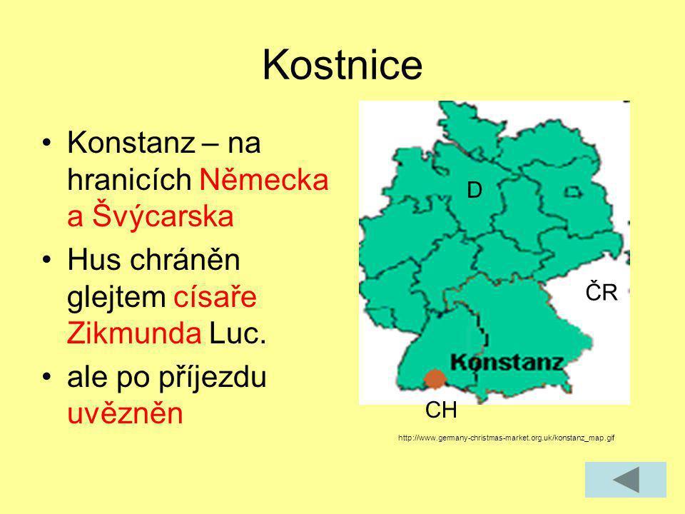 Kostnice Konstanz – na hranicích Německa a Švýcarska Hus chráněn glejtem císaře Zikmunda Luc. ale po příjezdu uvězněn ČR D CH http://www.germany-chris