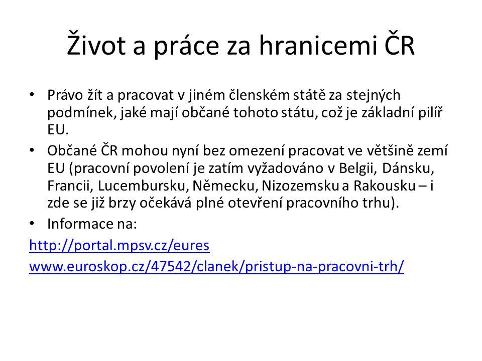 Život a práce za hranicemi ČR Právo žít a pracovat v jiném členském státě za stejných podmínek, jaké mají občané tohoto státu, což je základní pilíř EU.